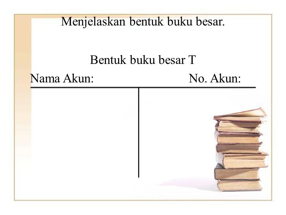Menjelaskan bentuk buku besar.
