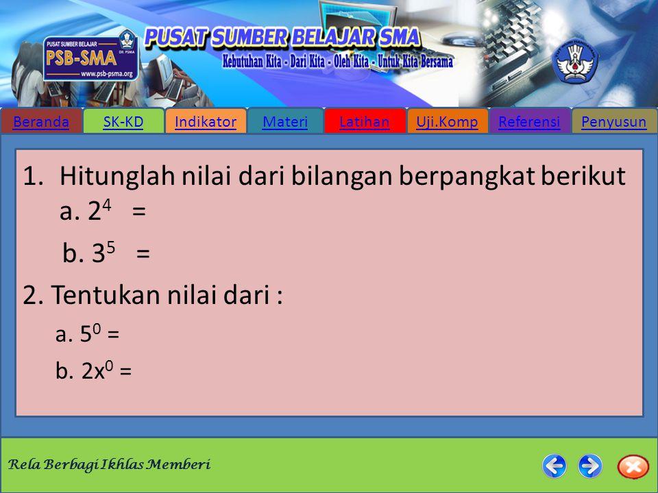 Hitunglah nilai dari bilangan berpangkat berikut a. 24 = b. 35 =