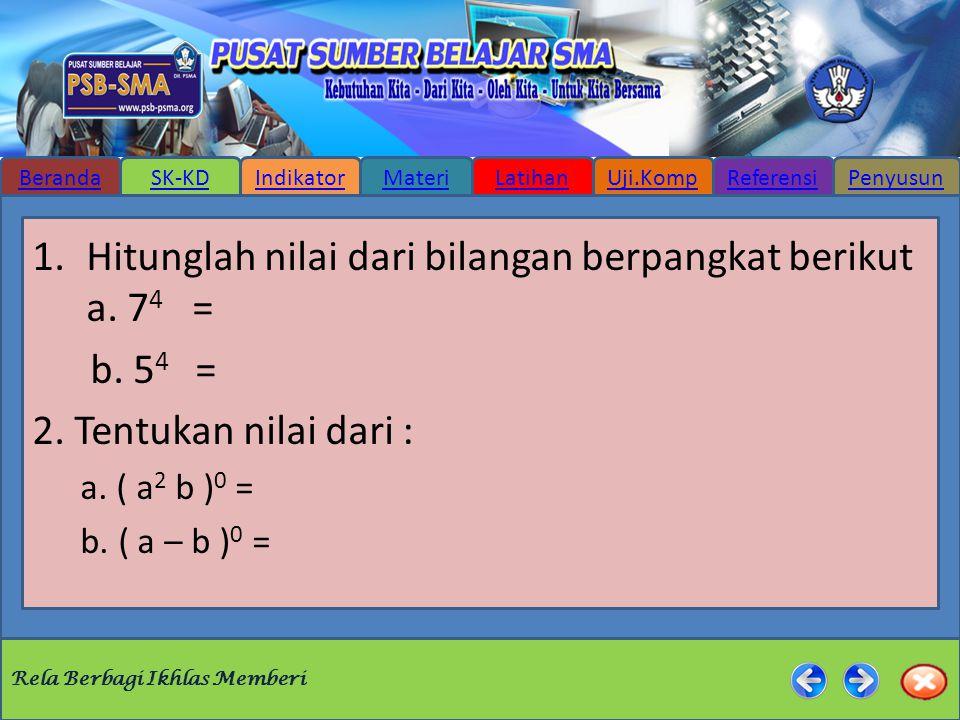 Hitunglah nilai dari bilangan berpangkat berikut a. 74 = b. 54 =