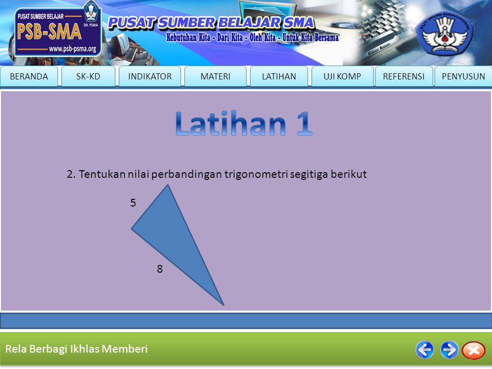 Latihan 1 2. Tentukan nilai perbandingan trigonometri segitiga berikut