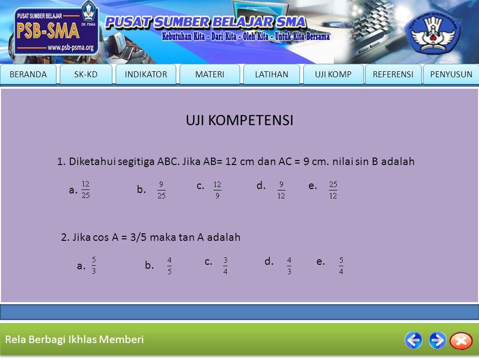 UJI KOMPETENSI 1. Diketahui segitiga ABC. Jika AB= 12 cm dan AC = 9 cm. nilai sin B adalah. c. d.
