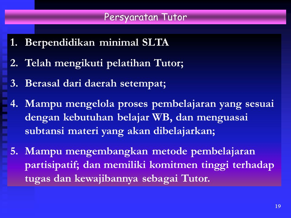 Berpendidikan minimal SLTA Telah mengikuti pelatihan Tutor;
