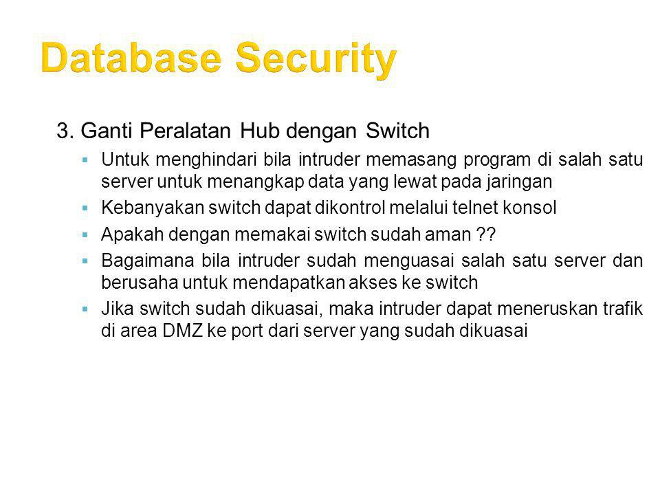 Database Security 3. Ganti Peralatan Hub dengan Switch