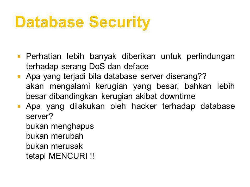 Database Security Perhatian lebih banyak diberikan untuk perlindungan terhadap serang DoS dan deface.
