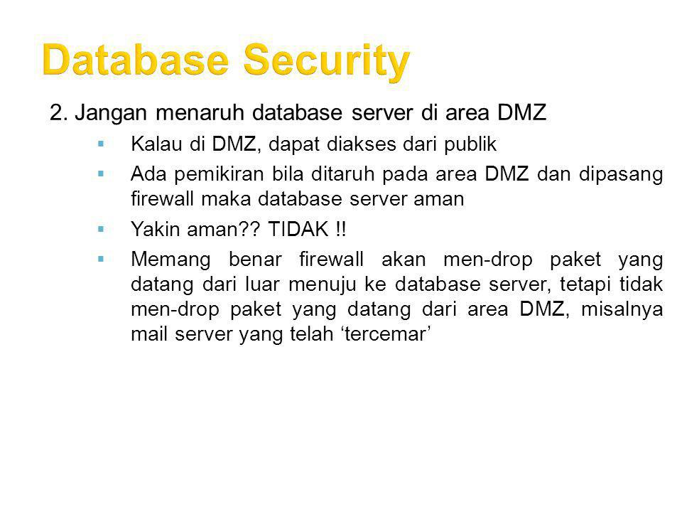 Database Security 2. Jangan menaruh database server di area DMZ
