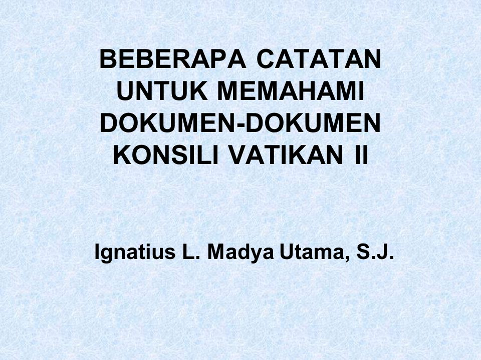 BEBERAPA CATATAN UNTUK MEMAHAMI DOKUMEN-DOKUMEN KONSILI VATIKAN II