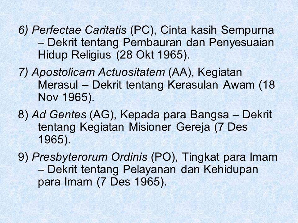 6) Perfectae Caritatis (PC), Cinta kasih Sempurna – Dekrit tentang Pembauran dan Penyesuaian Hidup Religius (28 Okt 1965).
