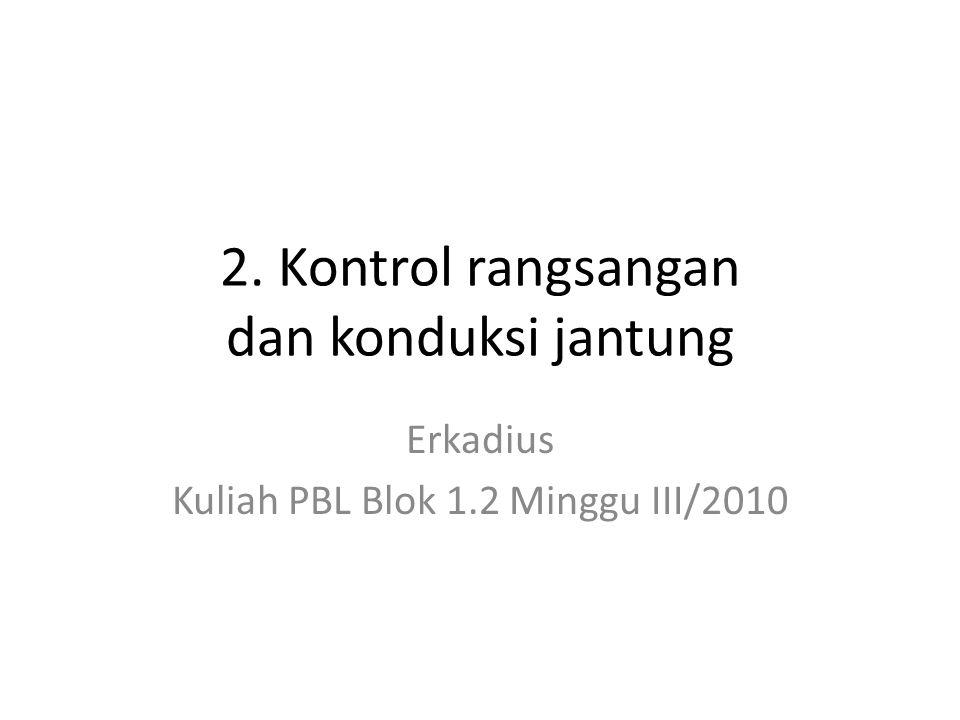 2. Kontrol rangsangan dan konduksi jantung