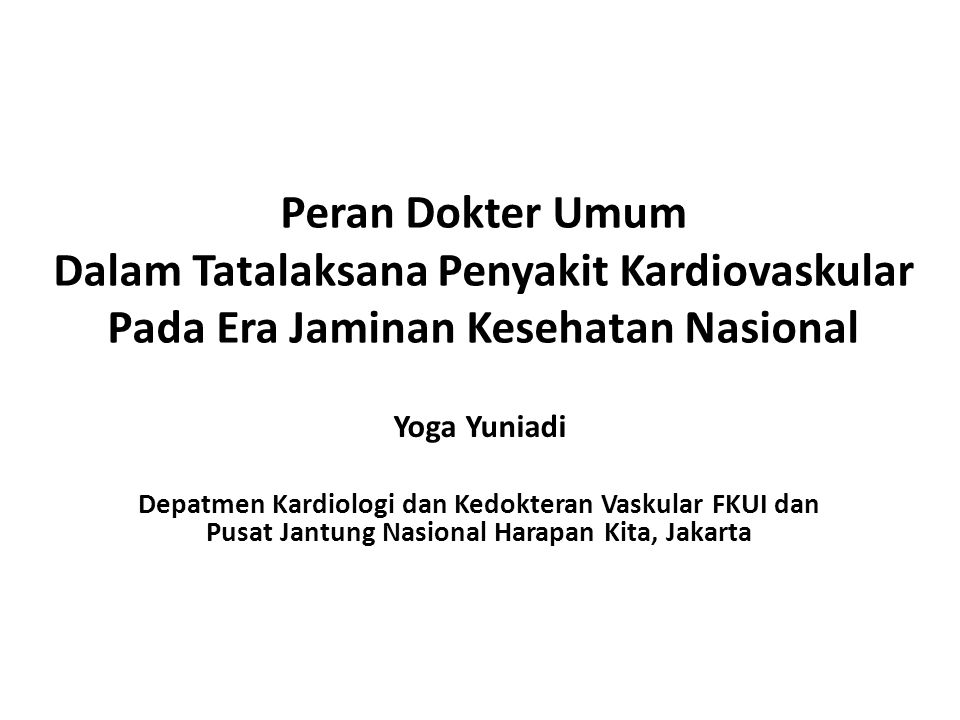 Peran Dokter Umum Dalam Tatalaksana Penyakit Kardiovaskular Pada Era Jaminan Kesehatan Nasional