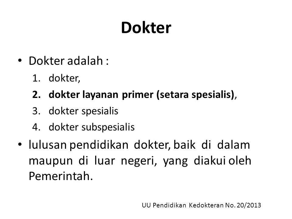Dokter Dokter adalah : dokter, dokter layanan primer (setara spesialis), dokter spesialis. dokter subspesialis.