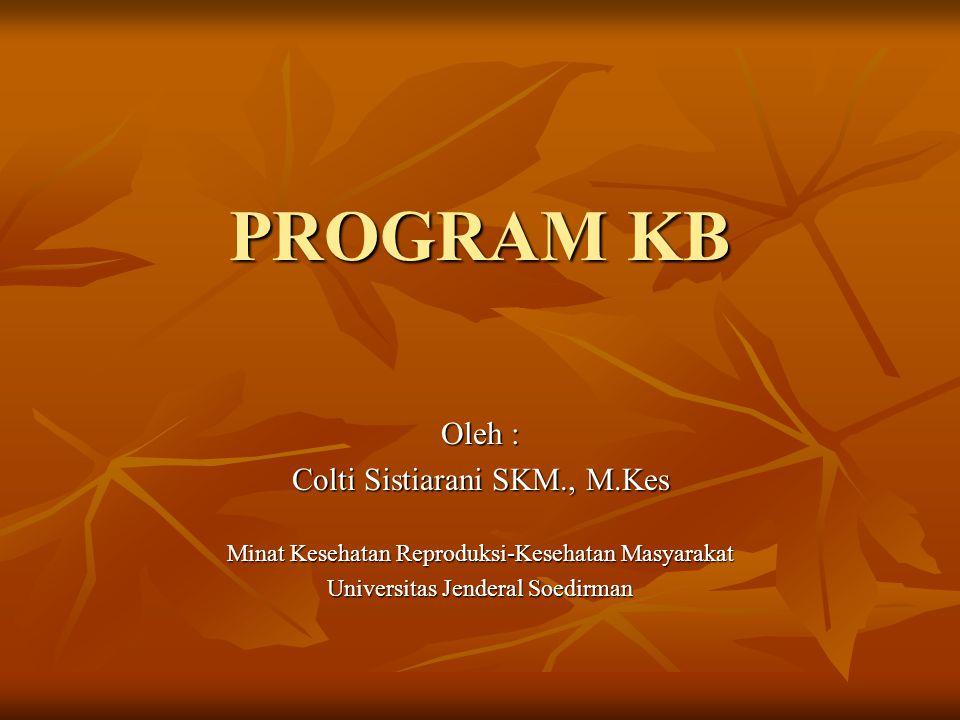 PROGRAM KB Oleh : Colti Sistiarani SKM., M.Kes