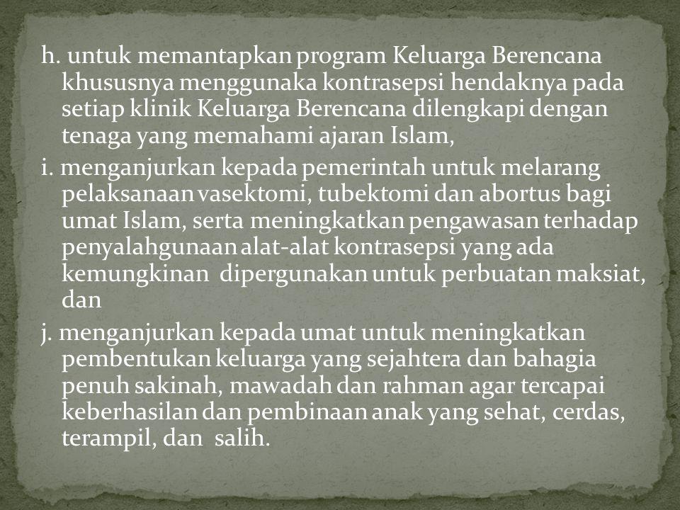 h. untuk memantapkan program Keluarga Berencana khususnya menggunaka kontrasepsi hendaknya pada setiap klinik Keluarga Berencana dilengkapi dengan tenaga yang memahami ajaran Islam,