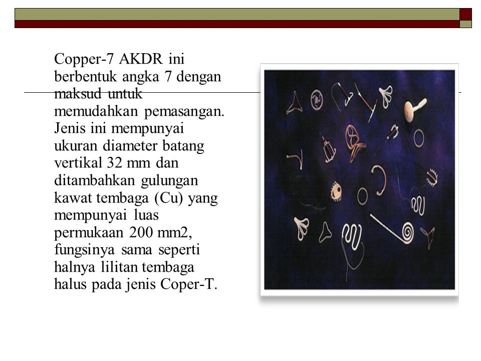 Copper-7 AKDR ini berbentuk angka 7 dengan maksud untuk memudahkan pemasangan.