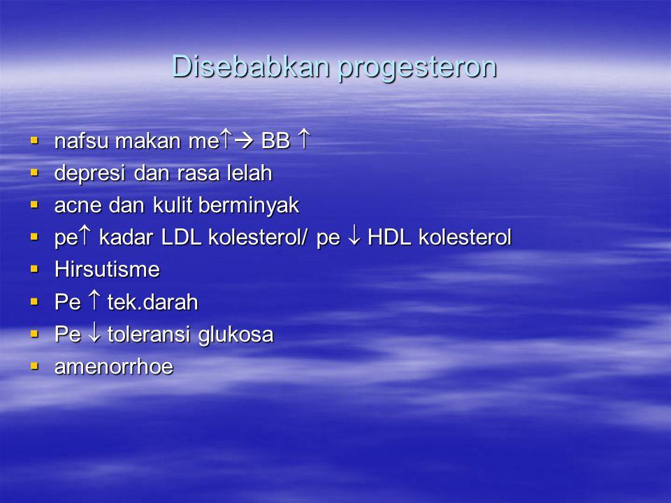 Disebabkan progesteron