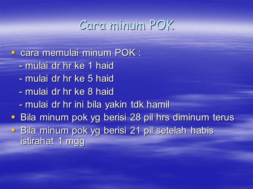Cara minum POK cara memulai minum POK : - mulai dr hr ke 1 haid