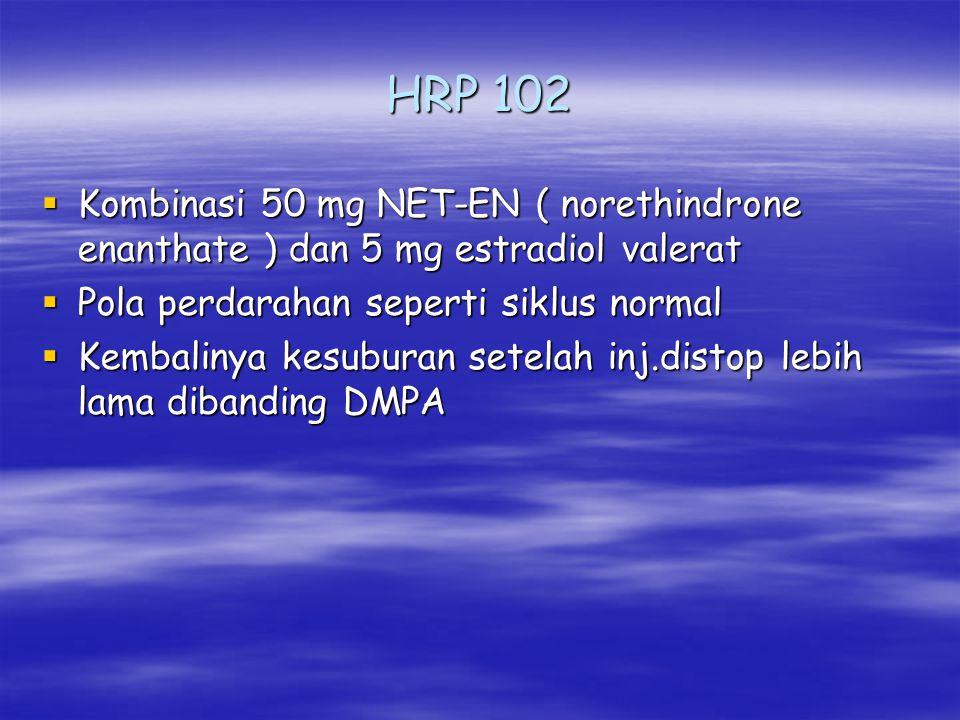 HRP 102 Kombinasi 50 mg NET-EN ( norethindrone enanthate ) dan 5 mg estradiol valerat. Pola perdarahan seperti siklus normal.