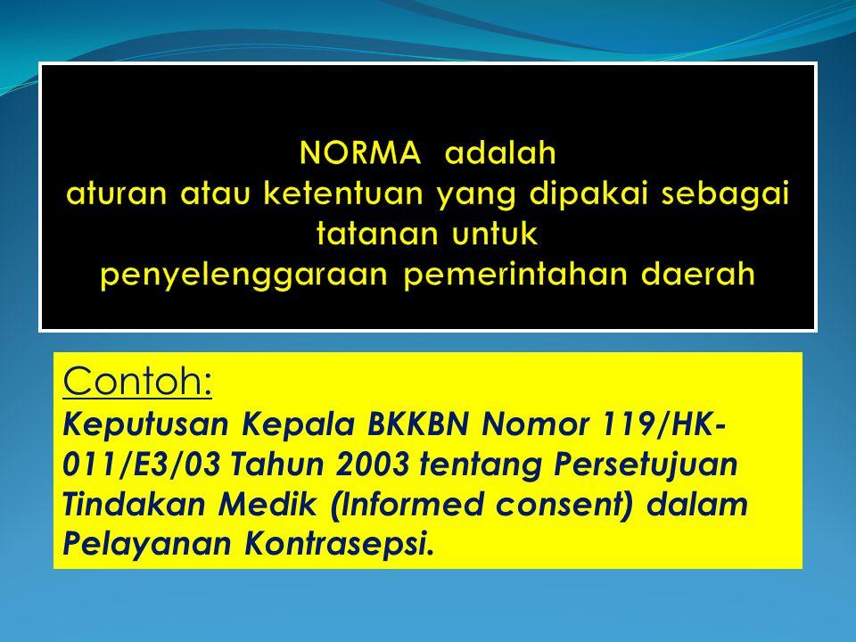 NORMA adalah aturan atau ketentuan yang dipakai sebagai tatanan untuk penyelenggaraan pemerintahan daerah