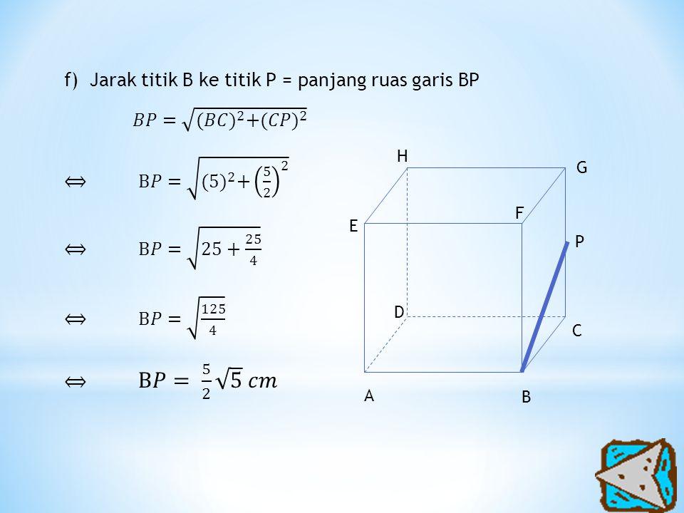 Jarak titik B ke titik P = panjang ruas garis BP 𝐵𝑃= (𝐵𝐶) 2 + (𝐶𝑃) 2