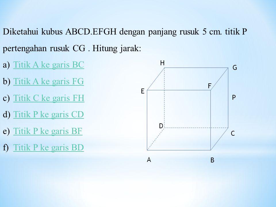Diketahui kubus ABCD. EFGH dengan panjang rusuk 5 cm