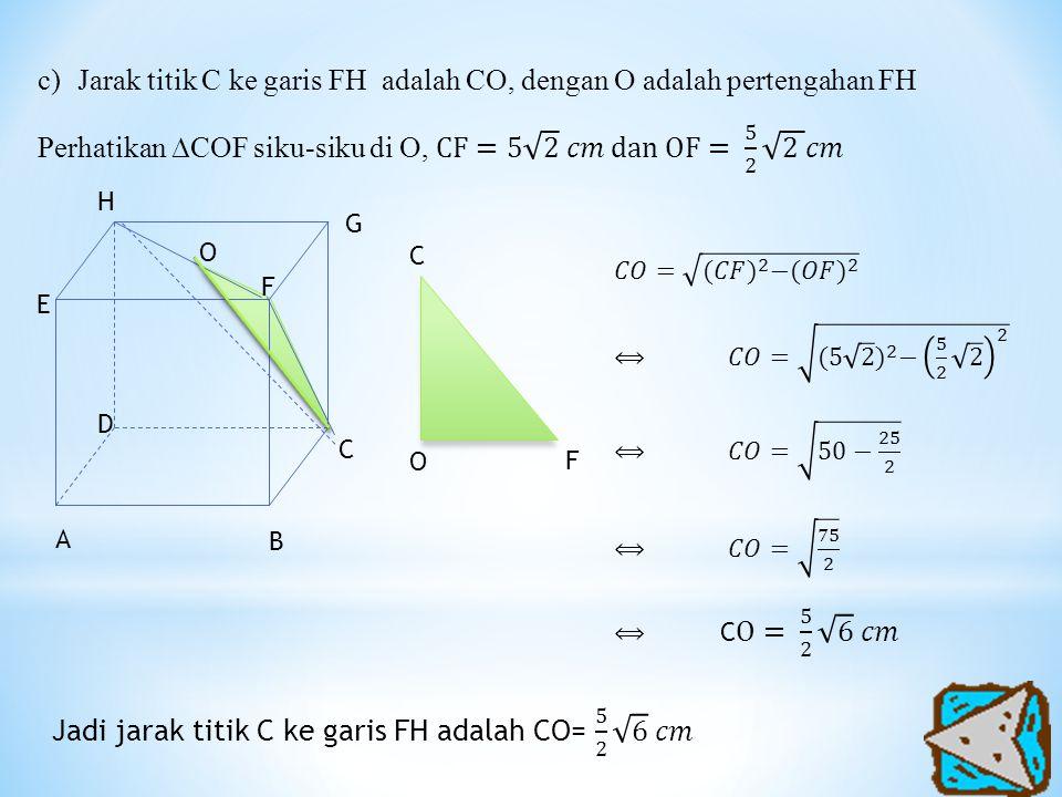 Jarak titik C ke garis FH adalah CO, dengan O adalah pertengahan FH