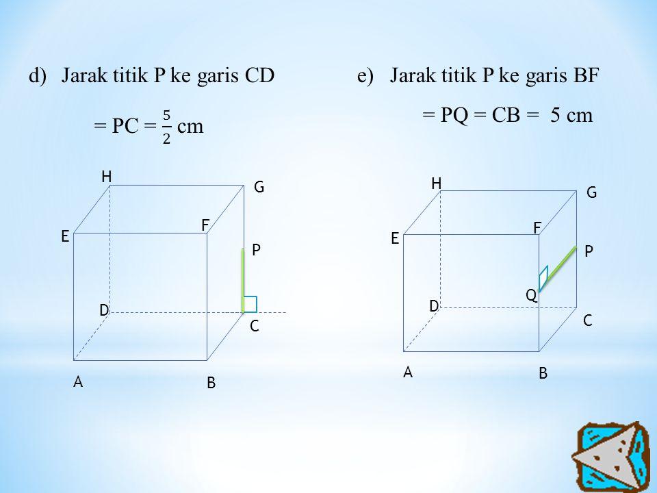 Jarak titik P ke garis CD = PC = 5 2 cm Jarak titik P ke garis BF