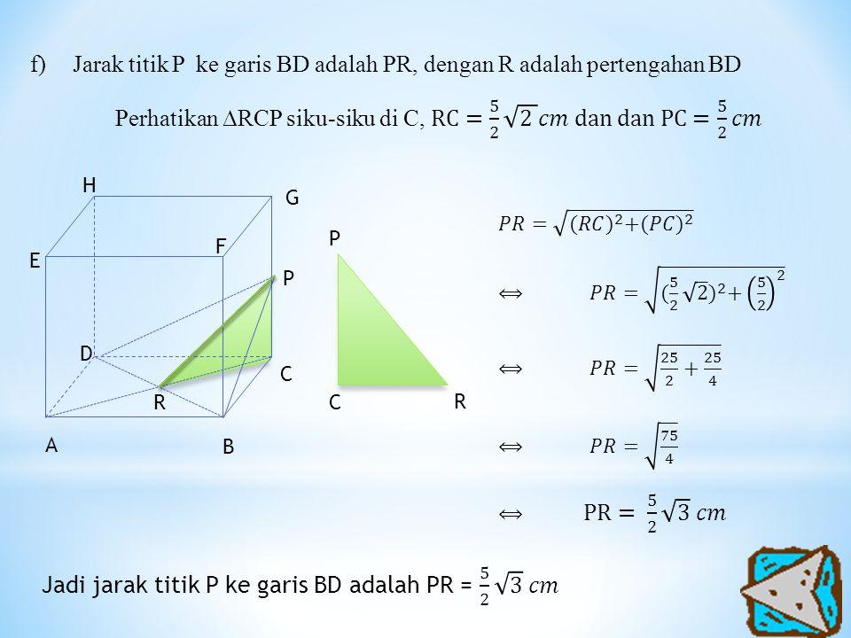 Jarak titik P ke garis BD adalah PR, dengan R adalah pertengahan BD