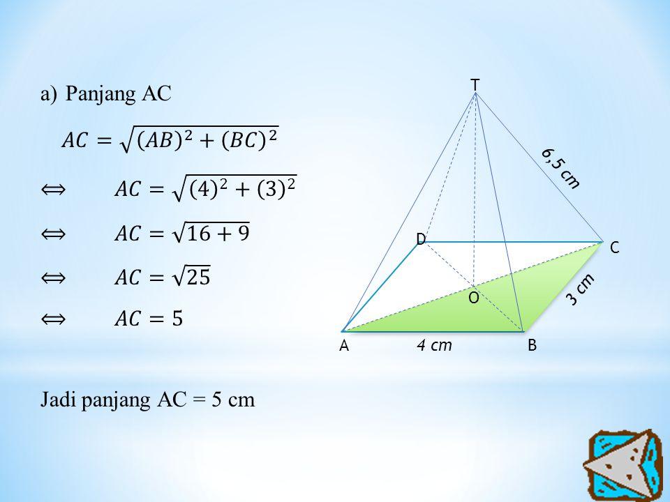 Panjang AC 𝐴𝐶= 𝐴𝐵 2 + 𝐵𝐶 2 ⟺ 𝐴𝐶= 4 2 + 3 2 ⟺ 𝐴𝐶= 16+9 ⟺ 𝐴𝐶= 25 ⟺ 𝐴𝐶=5