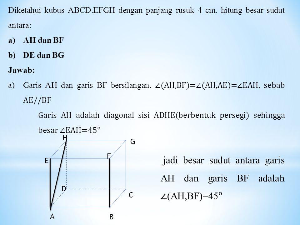 jadi besar sudut antara garis AH dan garis BF adalah ∠(AH,BF)=45ᵒ