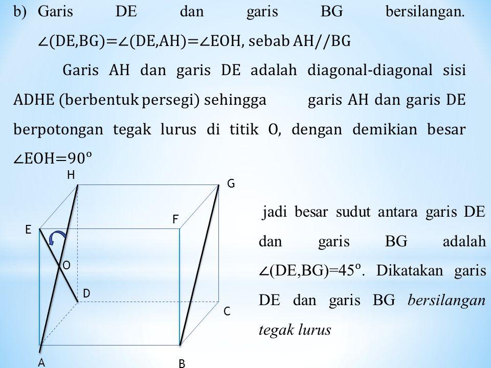Garis DE dan garis BG bersilangan. ∠(DE,BG)=∠(DE,AH)=∠EOH, sebab AH//BG