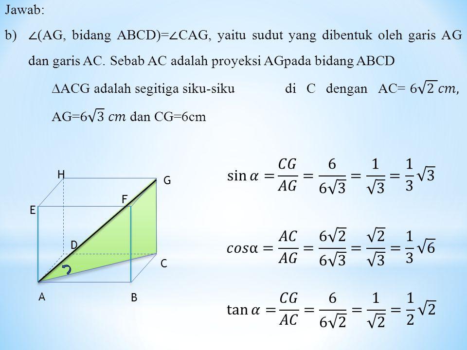 sin 𝛼= 𝐶𝐺 𝐴𝐺 = 6 6 3 = 1 3 = 1 3 3 𝑐𝑜𝑠α= 𝐴𝐶 𝐴𝐺 = 6 2 6 3 = 2 3 = 1 3 6