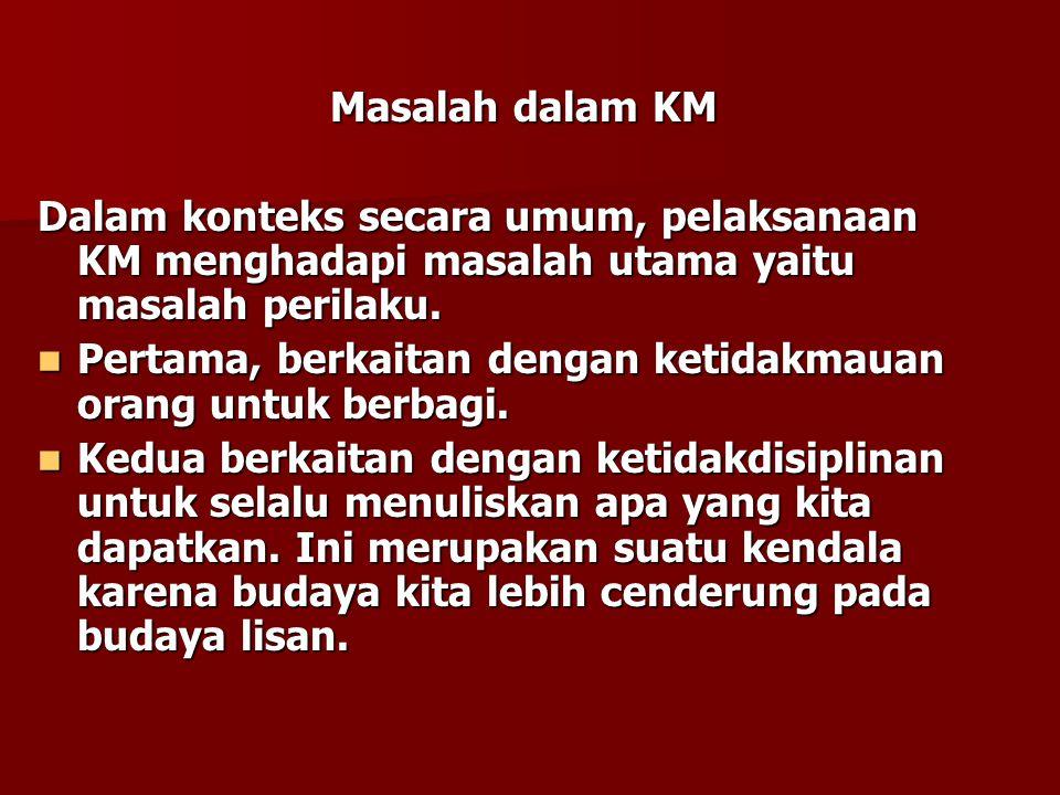 Masalah dalam KM Dalam konteks secara umum, pelaksanaan KM menghadapi masalah utama yaitu masalah perilaku.