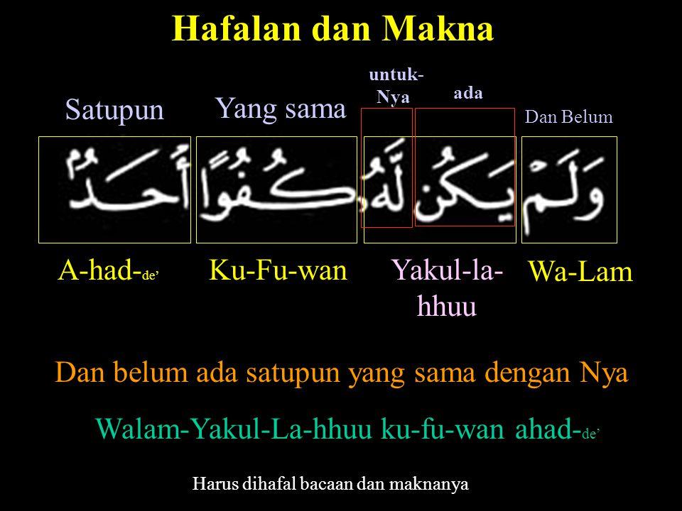 Hafalan dan Makna Satupun Yang sama A-had-de' Ku-Fu-wan Yakul-la-hhuu