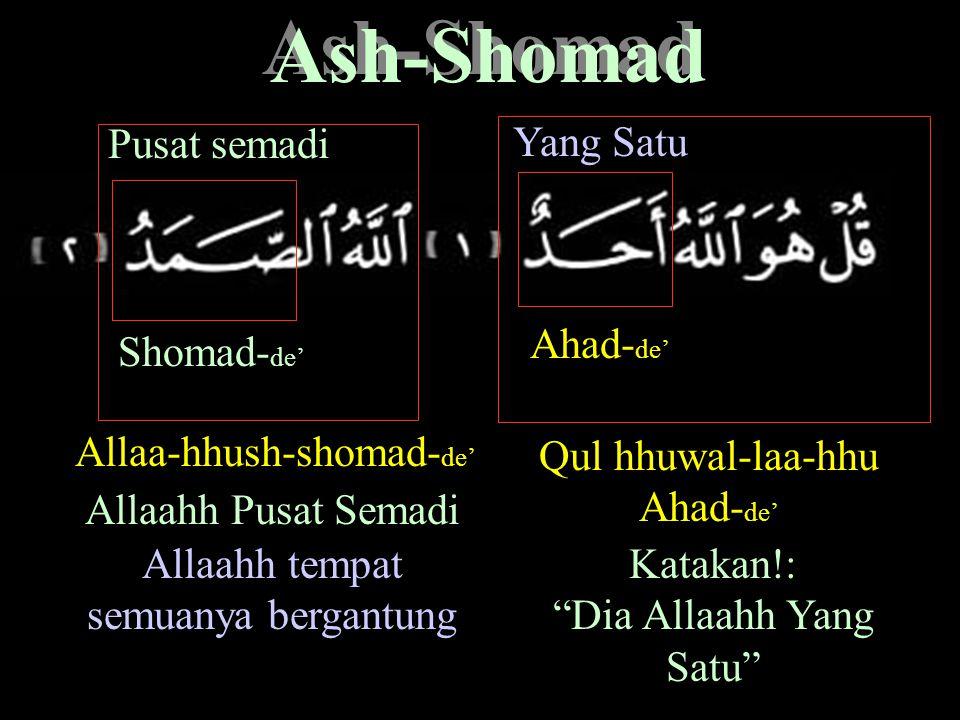 Ash-Shomad Pusat semadi Yang Satu Ahad-de' Shomad-de'