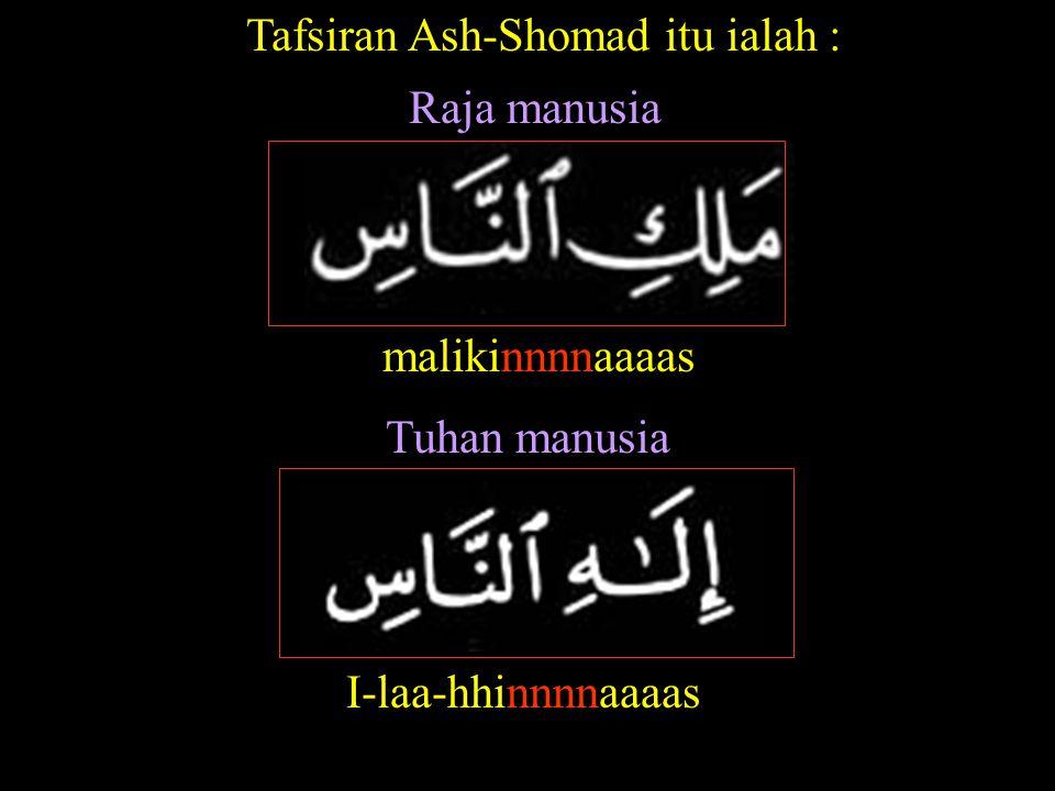 Tafsiran Ash-Shomad itu ialah :