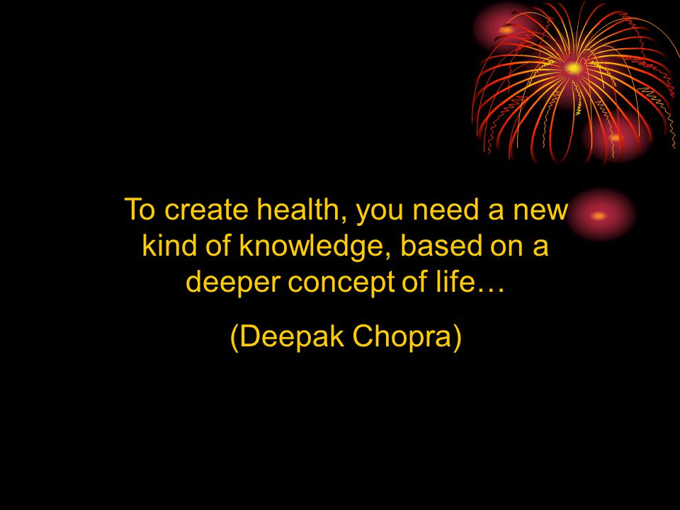 To create health, you need a new kind of knowledge, based on a deeper concept of life…
