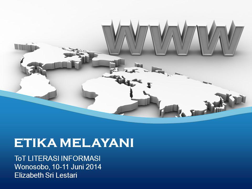 ETIKA MELAYANI ToT LITERASI INFORMASI Wonosobo, 10-11 Juni 2014