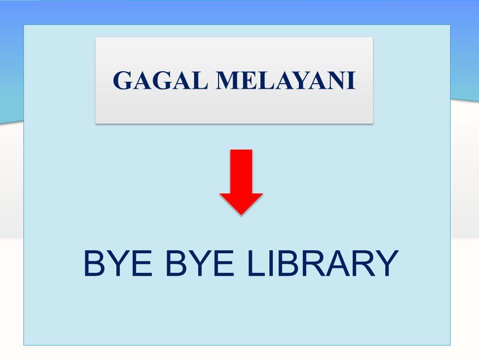 GAGAL MELAYANI BYE BYE LIBRARY
