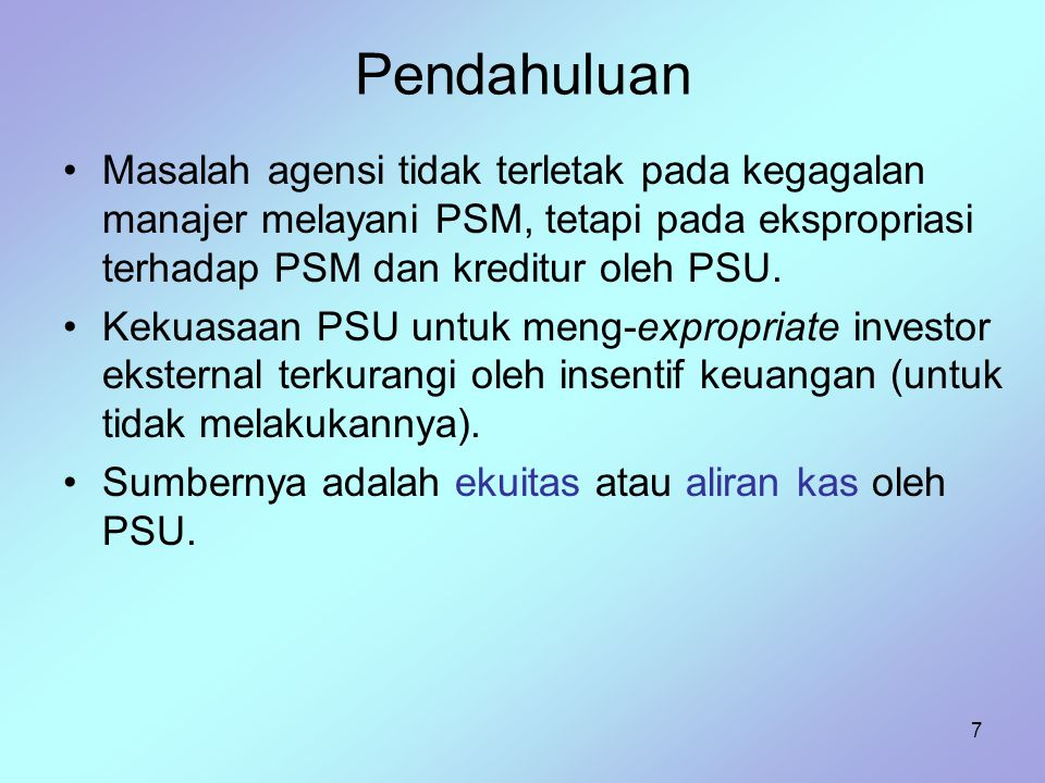 Pendahuluan Masalah agensi tidak terletak pada kegagalan manajer melayani PSM, tetapi pada ekspropriasi terhadap PSM dan kreditur oleh PSU.