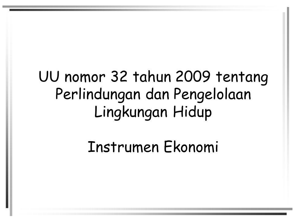 UU nomor 32 tahun 2009 tentang Perlindungan dan Pengelolaan Lingkungan Hidup Instrumen Ekonomi
