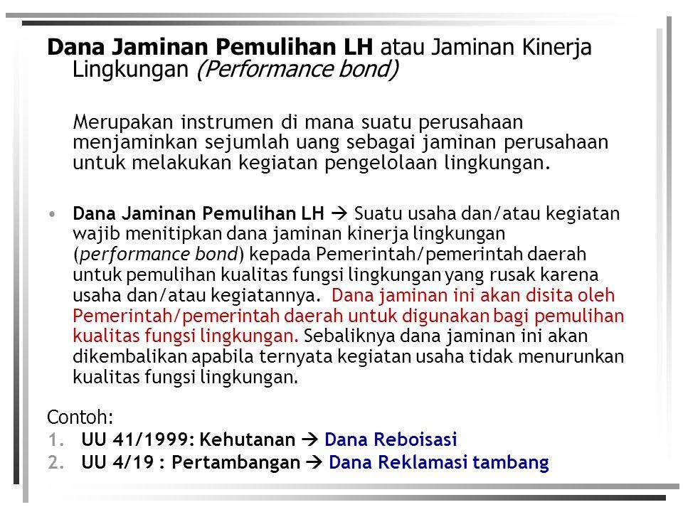 Dana Jaminan Pemulihan LH atau Jaminan Kinerja Lingkungan (Performance bond)