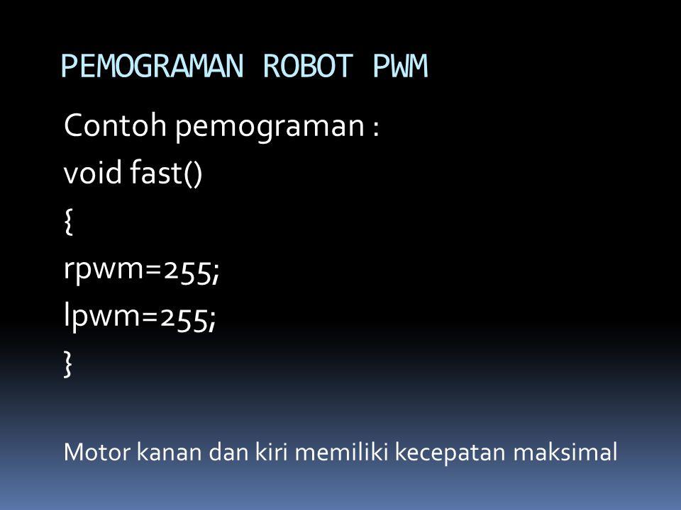 PEMOGRAMAN ROBOT PWM Contoh pemograman : void fast() { rpwm=255;