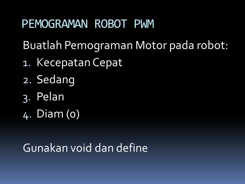PEMOGRAMAN ROBOT PWM Buatlah Pemograman Motor pada robot: