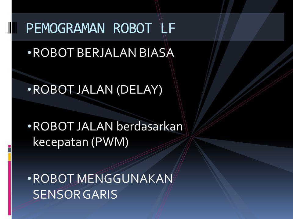 PEMOGRAMAN ROBOT LF ROBOT BERJALAN BIASA ROBOT JALAN (DELAY)