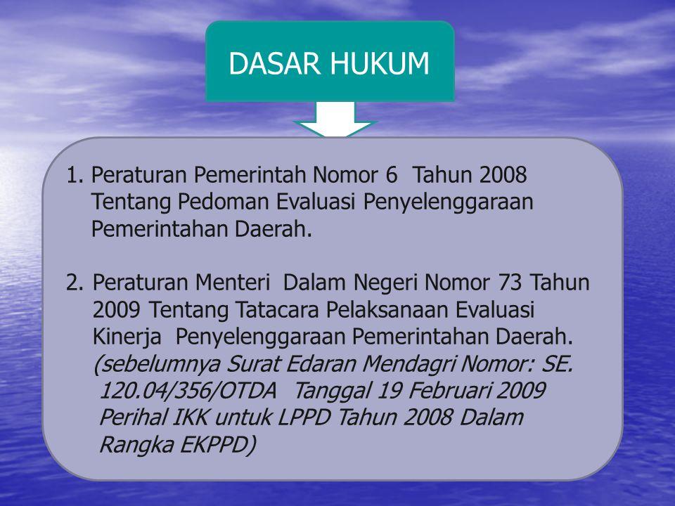DASAR HUKUM Peraturan Pemerintah Nomor 6 Tahun 2008 Tentang Pedoman Evaluasi Penyelenggaraan Pemerintahan Daerah.
