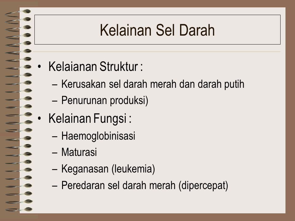 Kelainan Sel Darah Kelaianan Struktur : Kelainan Fungsi :