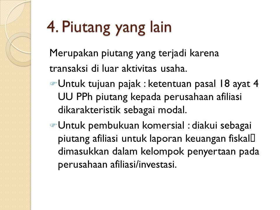 4. Piutang yang lain Merupakan piutang yang terjadi karena