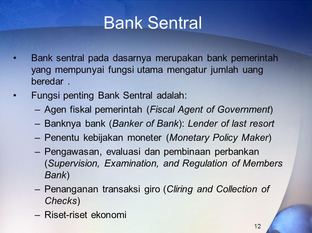 Bank Sentral Bank sentral pada dasarnya merupakan bank pemerintah yang mempunyai fungsi utama mengatur jumlah uang beredar .