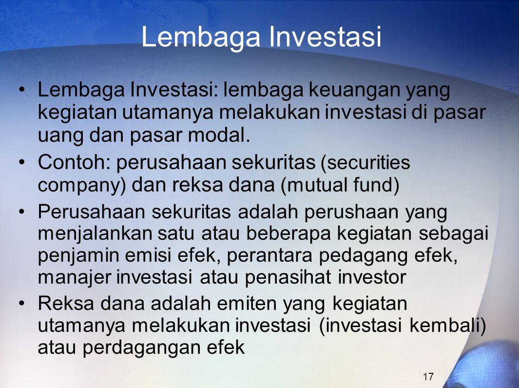 Lembaga Investasi Lembaga Investasi: lembaga keuangan yang kegiatan utamanya melakukan investasi di pasar uang dan pasar modal.
