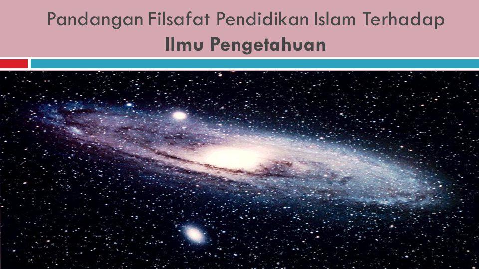 Pandangan Filsafat Pendidikan Islam Terhadap Ilmu Pengetahuan