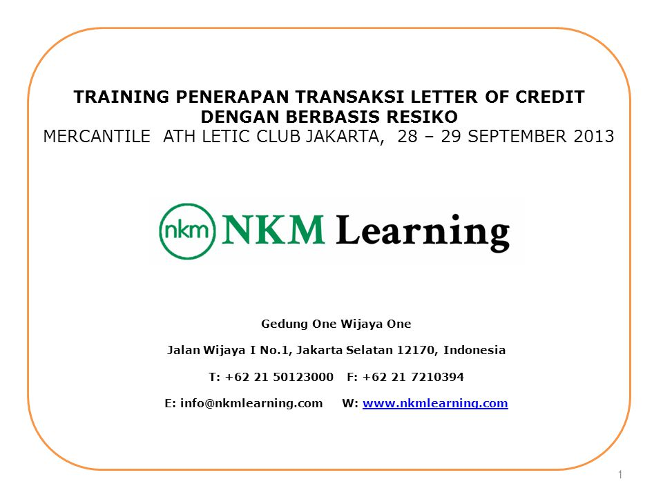 Workshop Penerapan Transaksi Letter Of Credit Berbasis Resiko NKM Learning Ph: 021.50123000, 08811075919 Email : nkmlearning@gmail.com